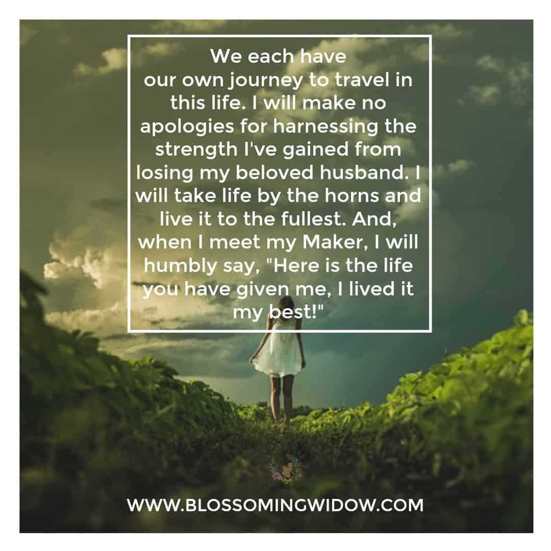 We Each Have Our Own Journey To Travel In This life, Make No Apologies - Blossoming Widow