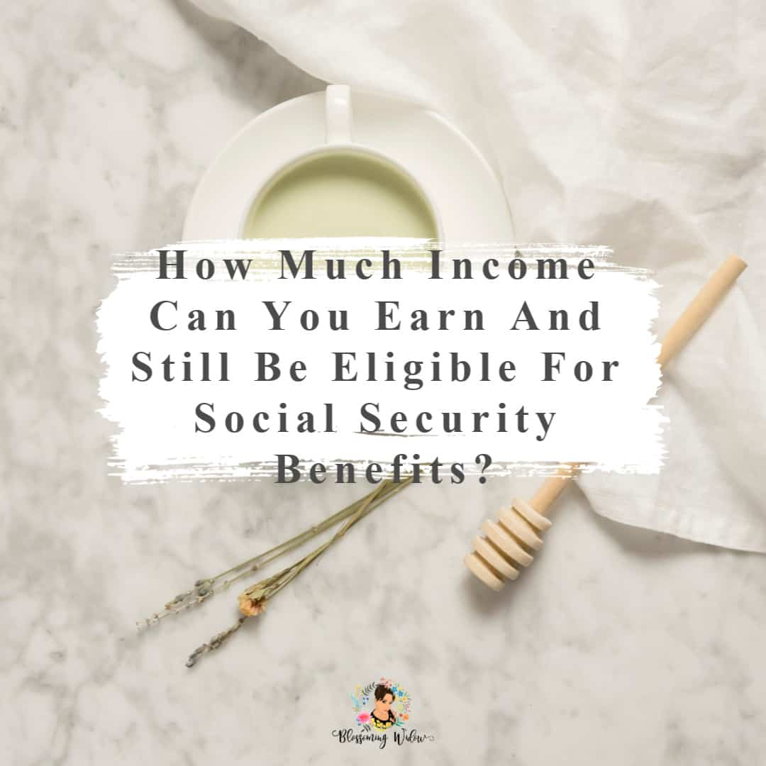 How much income can you earn and still be eligible for social security benefits?