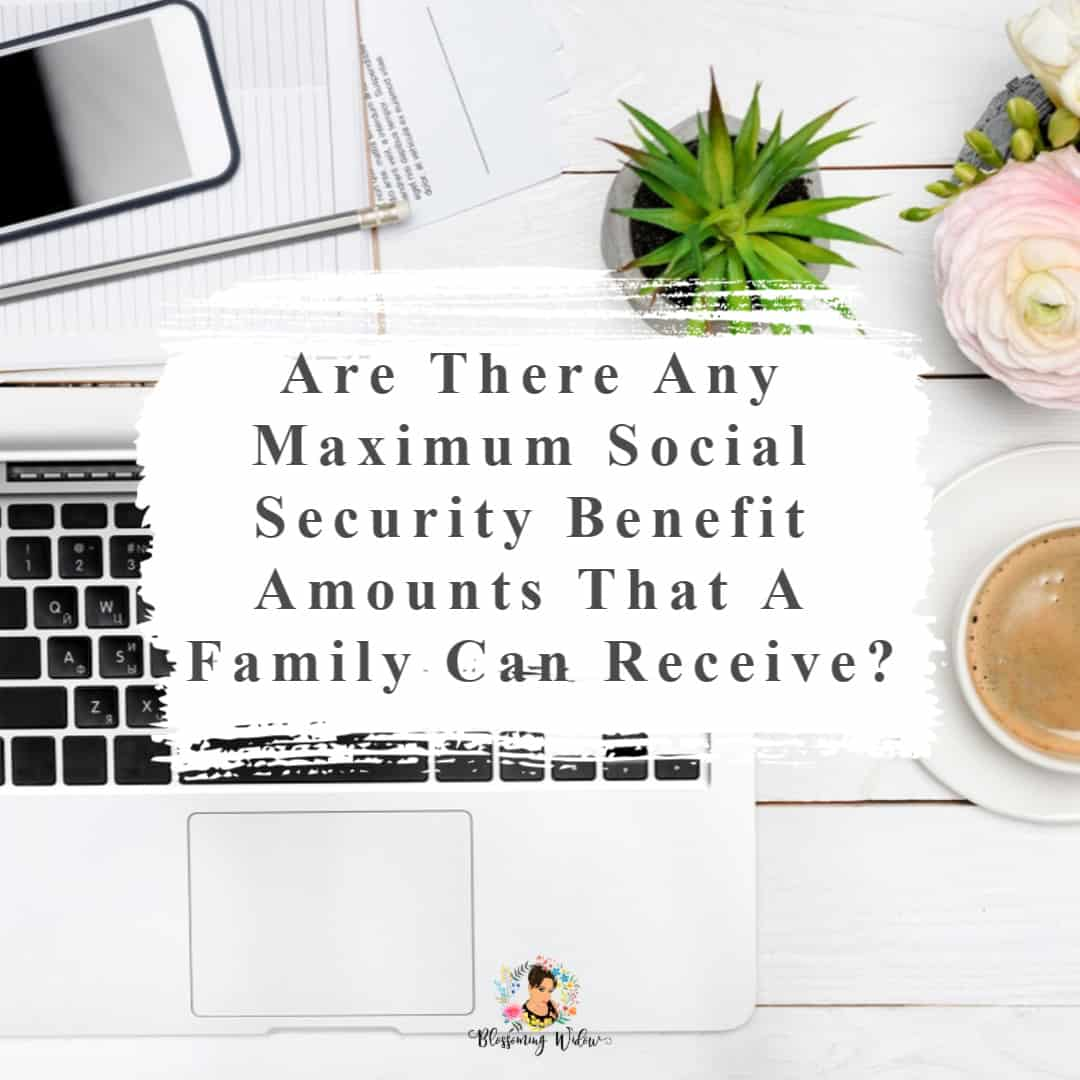 Are there any maximum Social Security benefit amounts that a family can receive?