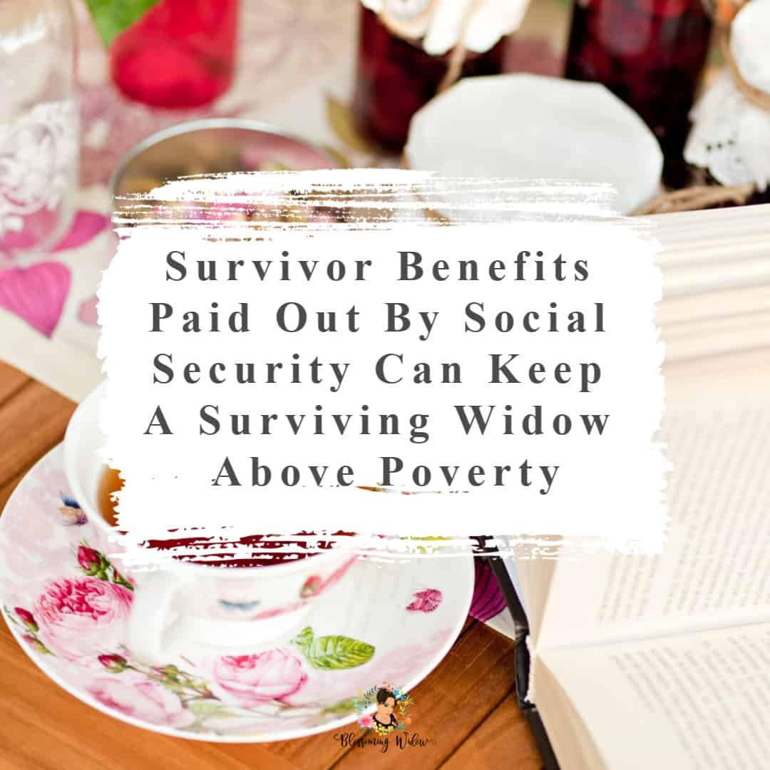 Survivor benefits paid out by Social Security can keep a surviving widow above poverty.