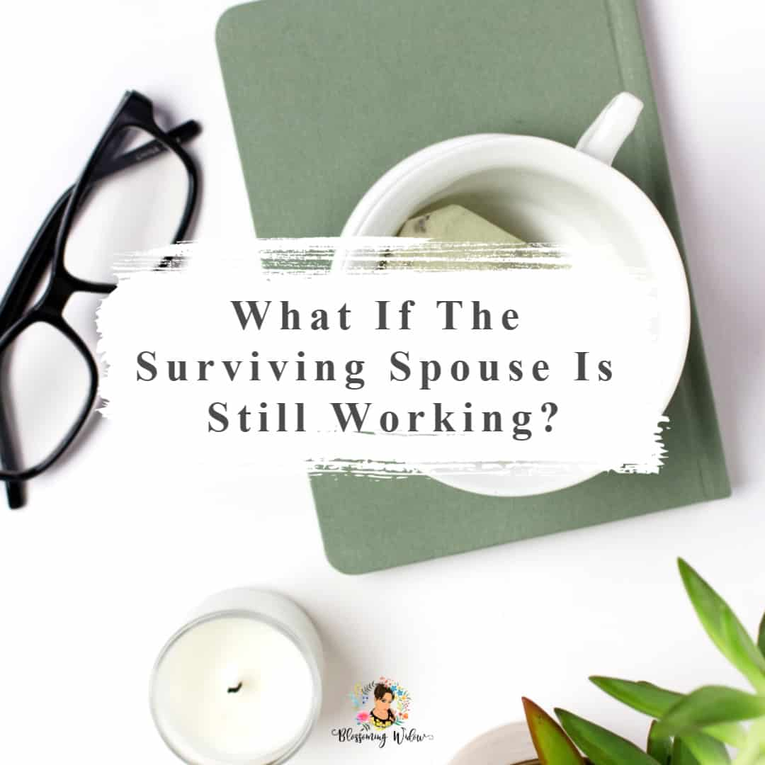 What if the surviving spouse is still working?