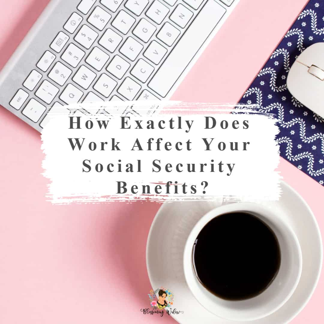 How exactly does work affect your Social Security benefits?